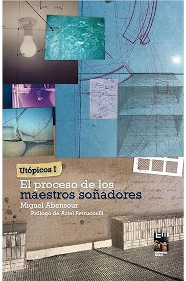 EL PROCESO DE LOS MAESTROS SOÑADORES (UTÓPICOS I). ABENSOUR, M.