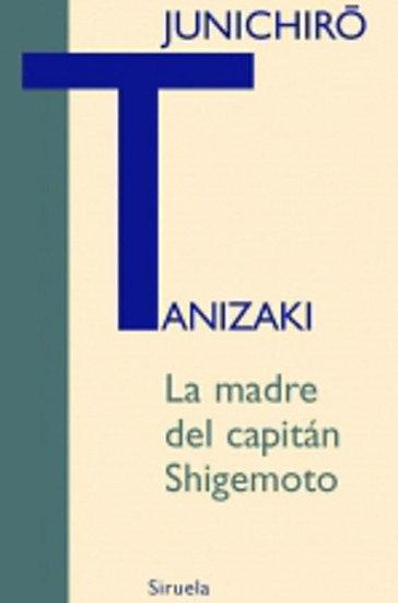 LA MADRE DEL CAPITÁN SHIGEMOTO. TANIZAKI, JUNICHIRO