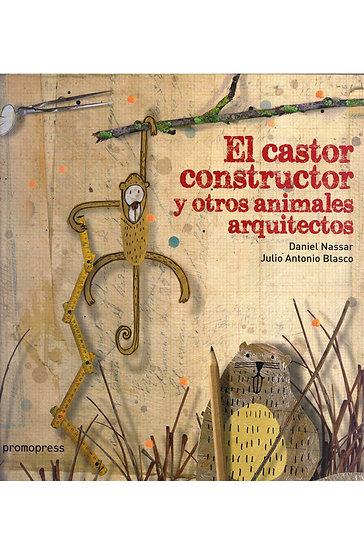 EL CASTOR CONSTRUCTOR Y OTROS ANIMALES ARQUITECTOS. NASSAR, D.