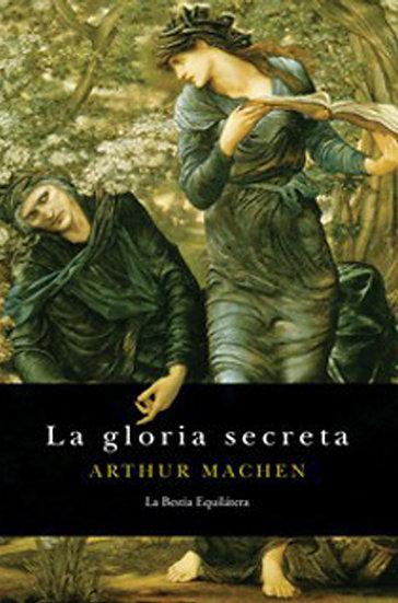 LA GLORIA SECRETA. MACHEN, ARTHUR
