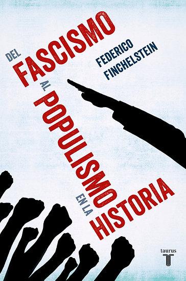 DEL FASCISMO AL POPULISMO EN LA HISTORIA. FINCHELSTEIN, FEDERICO