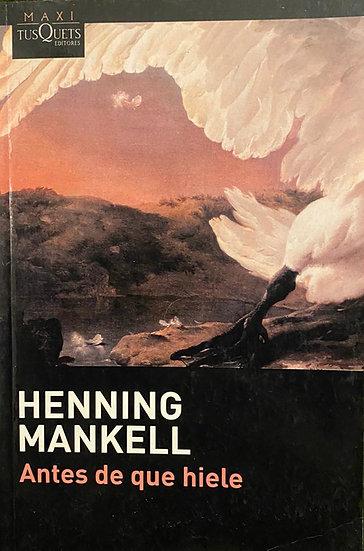 ANTES DE QUE HIELE. MANKELL, HENNING