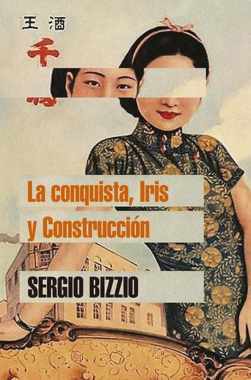 LA CONQUISTA, IRIS Y CONSTRUCCIÓN. BIZZIO, SERGIO
