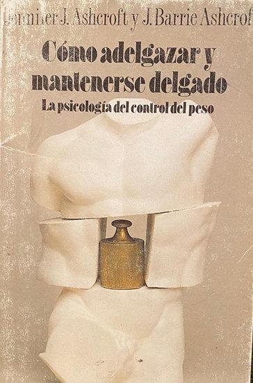 CÓMO ADELGAZAR Y MANTENERSE DELGADO. ASHCROFT, J. - ASHCROFT, J.
