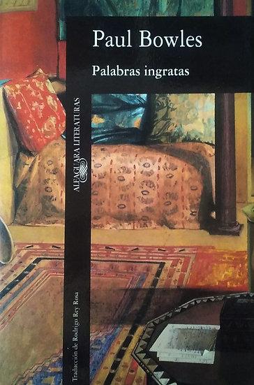 PALABRAS INGRATAS. BOWLES, PAUL