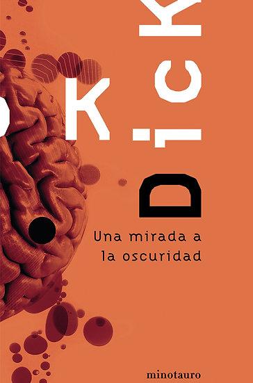 UNA MIRADA A LA OSCURIDAD. DICK, PHILIP K.