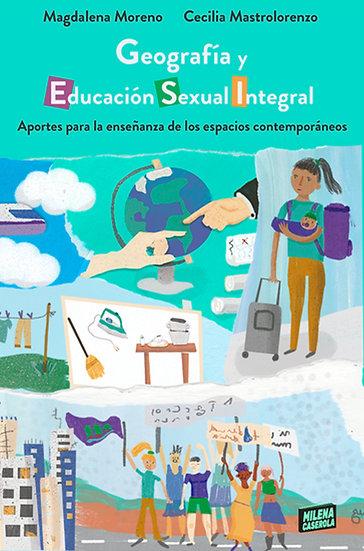 GEOGRAFÍA Y EDUCACIÓN SEXUAL INTEGRAL. MORENO, M. - MASTROLORENZO, C.