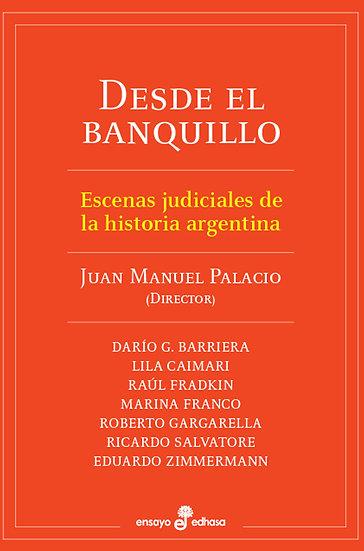 DESDE EL BANQUILLO (ESCENAS JUDICIALES DE LA HISTORIA ARGENTINA). VV.AA.