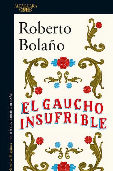 EL GAUCHO INSUFRIBLE. BOLAÑO, ROBERTO