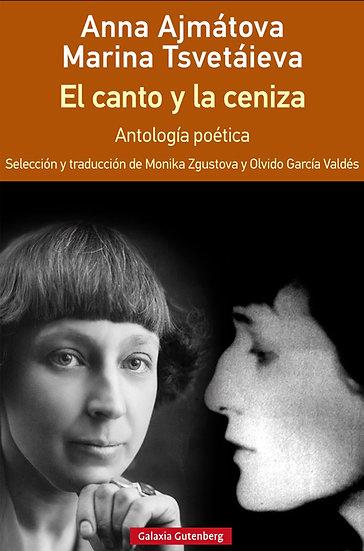 EL CANTO Y LA CENIZA (ANTOLOGÍA POÉTICA). AJMÁTOVA, A. - TSVETÁIEVA, M.