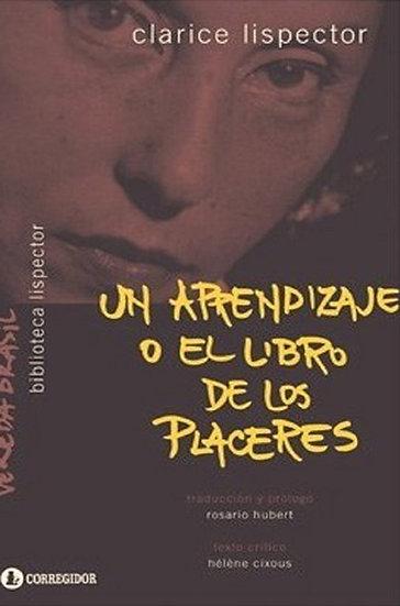 UN APRENDIZAJE O EL LIBRO DE LOS PLACERES. LISPECTOR, C.
