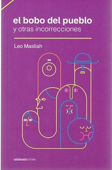 EL BOBO DEL PUEBLO Y OTRAS INCORRECCIONES. MASLIAH, LEO