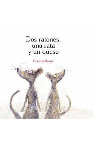 DOS RATONES, UNA RATA Y UN QUESO. RUEDA, CLAUDIA