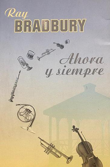 AHORA Y SIEMPRE. BRADBURY, RAY