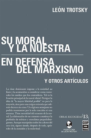 SU MORAL Y LA NUESTRA / EN DEFENSA DEL MARXISMO. TROTSKY, L.