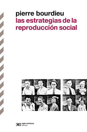 LAS ESTRATEGIAS DE LA REPRODUCCIÓN SOCIAL. BOURDIEU, PIERRE