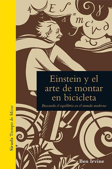 EINSTEIN Y EL ARTE DE MONTAR EN BICICLETA. IRVINE, BEN