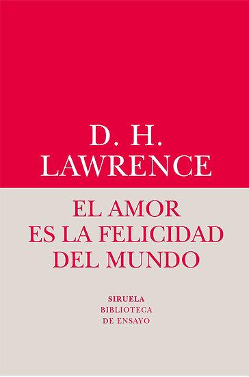 EL AMOR ES LA FELICIDAD DEL MUNDO. LAWRENCE, D.H.