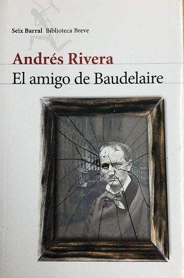 EL AMIGO DE BAUDELAIRE. RIVERA, ANDRÉS