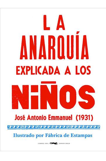 LA ANARQUÍA EXPLICADA A LOS NIÑOS. EMMANUEL, JOSÉ ANTONIO