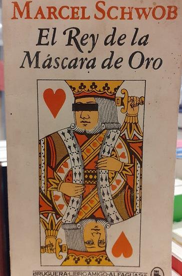 EL REY DE LA MÁSCARA DE ORO. SCHWOB, MARCEL