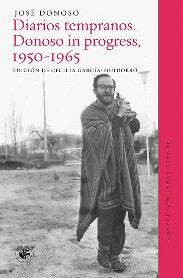 DIARIOS TEMPRANOS: DONOSO IN PROGRESS (1950-1965). DONOSO, JOSÉ