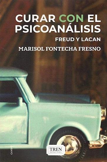 CURAR CON EL PSICOANÁLISIS: FREUD Y LACAN. FONTECHA FRESNO, MARISOL