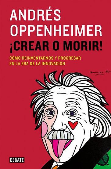 ¡CREAR O MORIR!. OPPENHEIMER, ANDRÉS