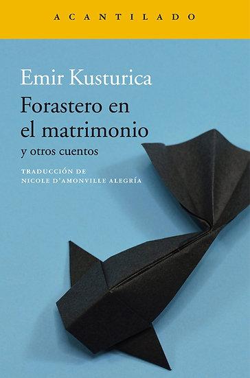 FORASTERO EN EL MATRIMONIO Y OTROS CUENTOS. KUSTURICA, EMIR