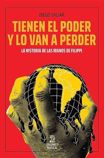 TIENEN EL PODER Y LO VAN A PERDER: HISTORIA DE LAS MANOS DE FILIPPI. SKLIAR, D.
