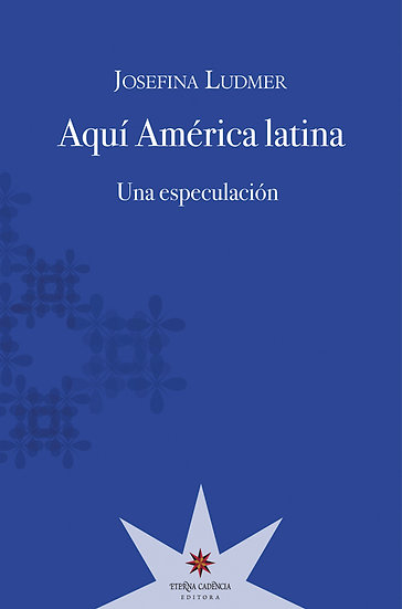 AQUÍ AMÉRICA LATINA. LUDMER, JOSEFINA