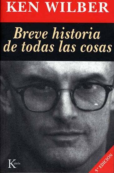 BREVE HISTORIA DE TODAS LAS COSAS. WILBER, KEN