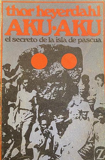 AKU-AKU: EL SECRETO DE LA ISLA DE PASCUA. HEYERDAHL, THOR