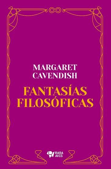 FANTASÍAS FILOSÓFICAS. CAVENDISH, MARGARET