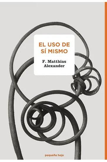 EL USO DE SÍ MISMO. ALEXANDER, FREDERICK MATTHIAS