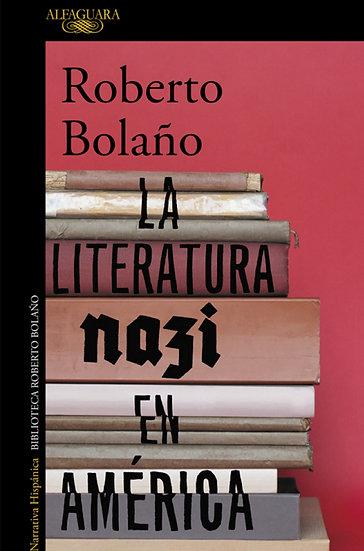 LA LITERATURA NAZI EN AMÉRICA. BOLAÑO, ROBERTO