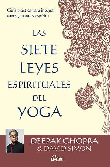 LAS SIETE LEYES ESPIRITUALES DEL YOGA. CHOPRA, D. - SIMON, D.