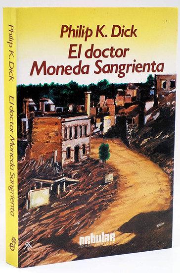 EL DOCTOR MONEDA SANGRIENTA. DICK, PHILIP K.