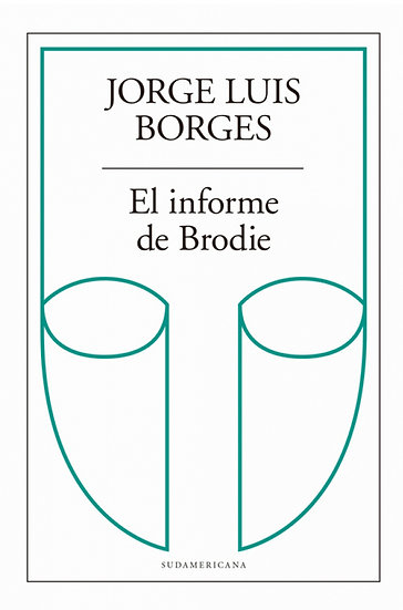 EL INFORME DE BRODIE. BORGES, JORGE LUIS