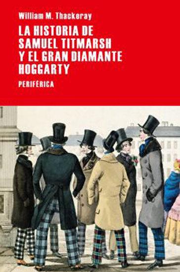 LA HISTORIA DE SAMUEL TITMARSH Y EL GRAN DIAMANTE HOGGARTY. THACKERAY, W.