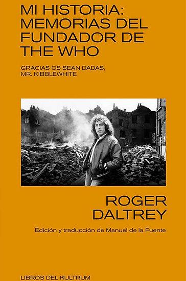 MI HISTORIA: MEMORIAS DEL FUNDADOR DE THE WHO. DALTREY, R.