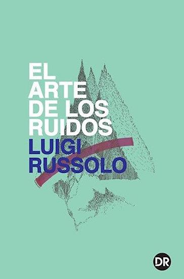 EL ARTE DE LOS RUIDOS. RUSSOLO, LUIGI