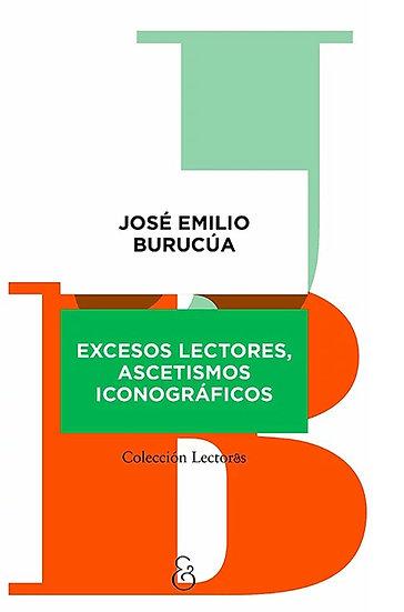EXCESOS LECTORES, ASCETISMOS ICONOGRÁFICOS. BURUCÚA, JOSÉ EMILIO