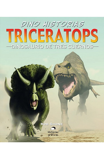 DINO HISTORIAS: TRICERATOPS - DINOSAURIO DE TRES CUERNOS. SHONE, R.