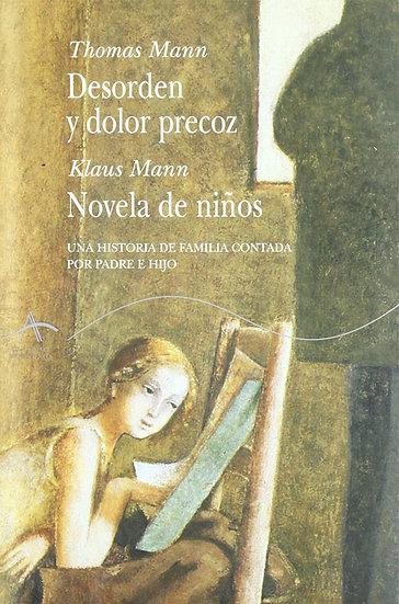 DESORDEN Y DOLOR PRECOZ / NOVELA DE NIÑOS. MANN, T. - MANN, K.