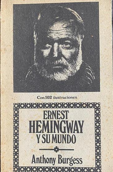 ERNEST HEMINGWAY Y SU MUNDO. BURGESS, ANTHONY