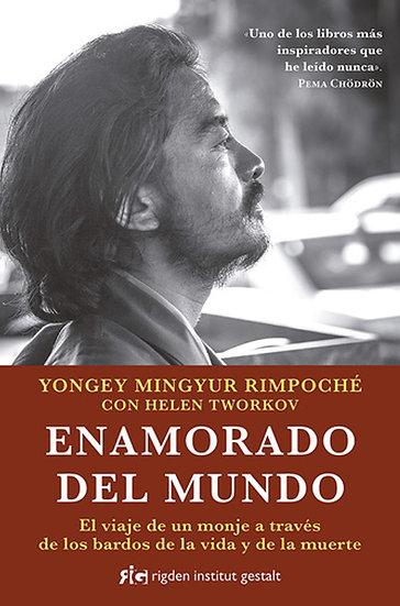 ENAMORADO DEL MUNDO. RIMPOCHÉ, YONGEY MINGYUR