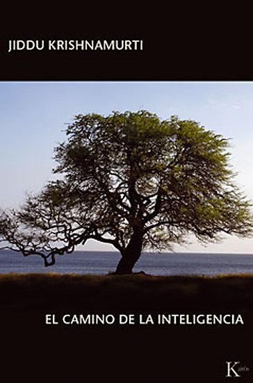 EL CAMINO DE LA INTELIGENCIA. KRISHNAMURTI, J.