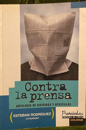 CONTRA LA PRENSA. RODRÍGUEZ, ESTEBAN (COMP.)