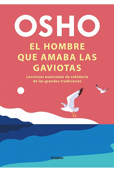 EL HOMBRE QUE AMABA LAS GAVIOTAS. OSHO